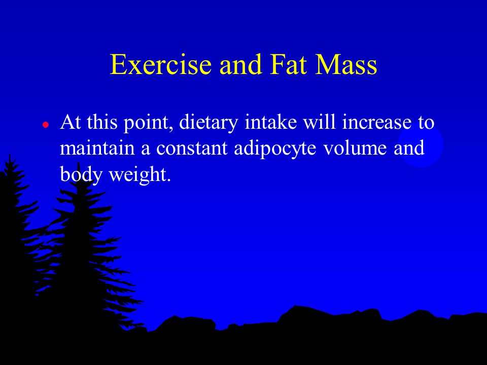Exercise and Fat Mass l At this point, dietary intake will increase to maintain a constant adipocyte volume and body weight.