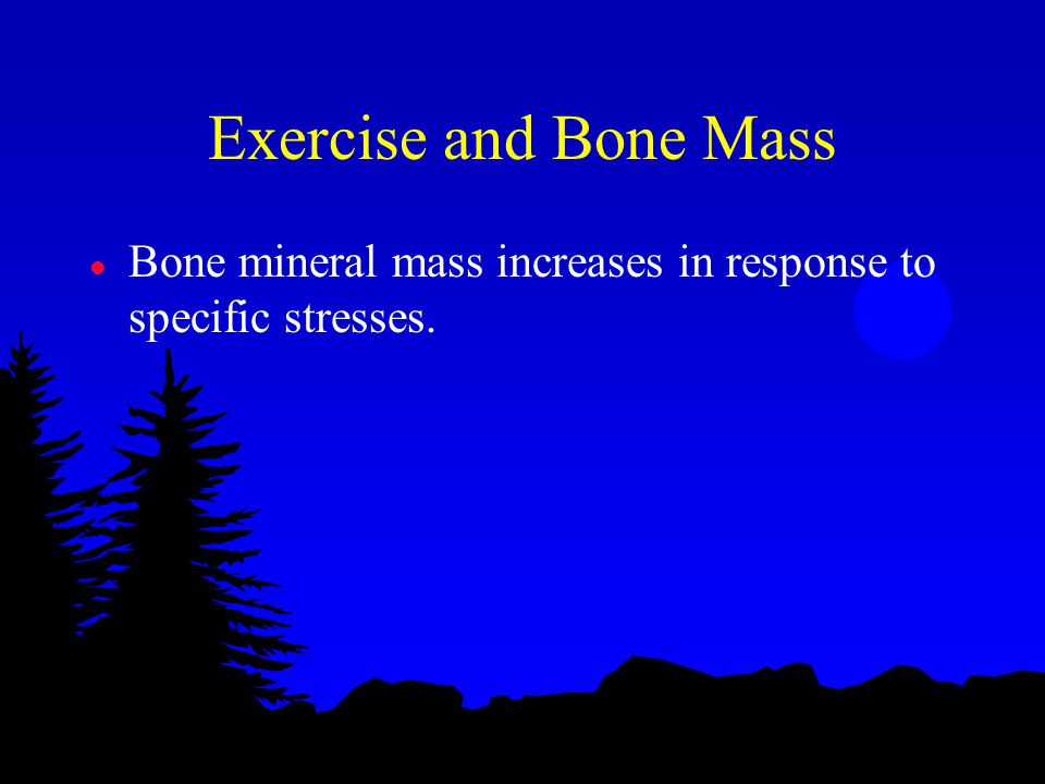 Exercise and Bone Mass l Bone mineral mass increases in response to specific stresses.