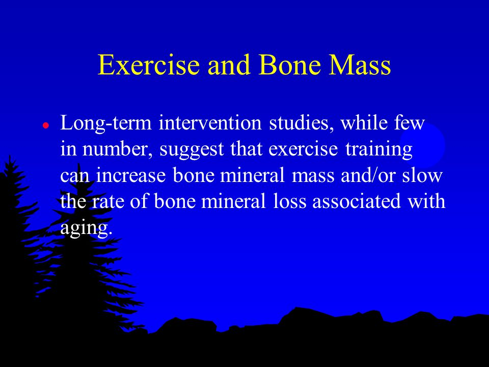 Exercise and Bone Mass l Long-term intervention studies, while few in number, suggest that exercise training can increase bone mineral mass and/or slo