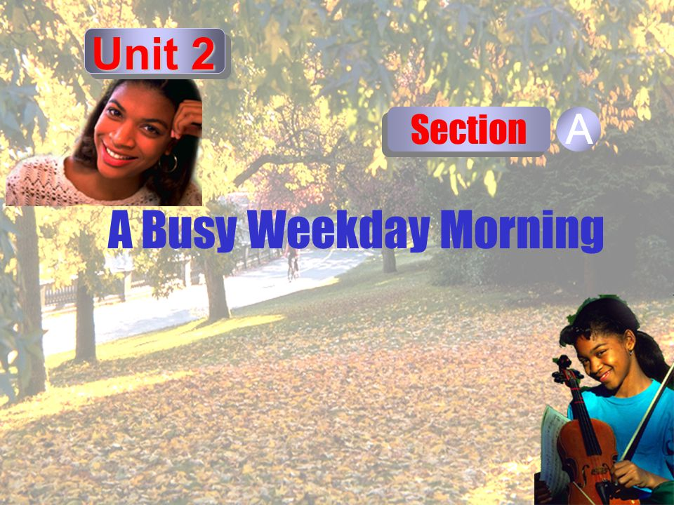 A Busy Weekday Morning Section A Unit 2