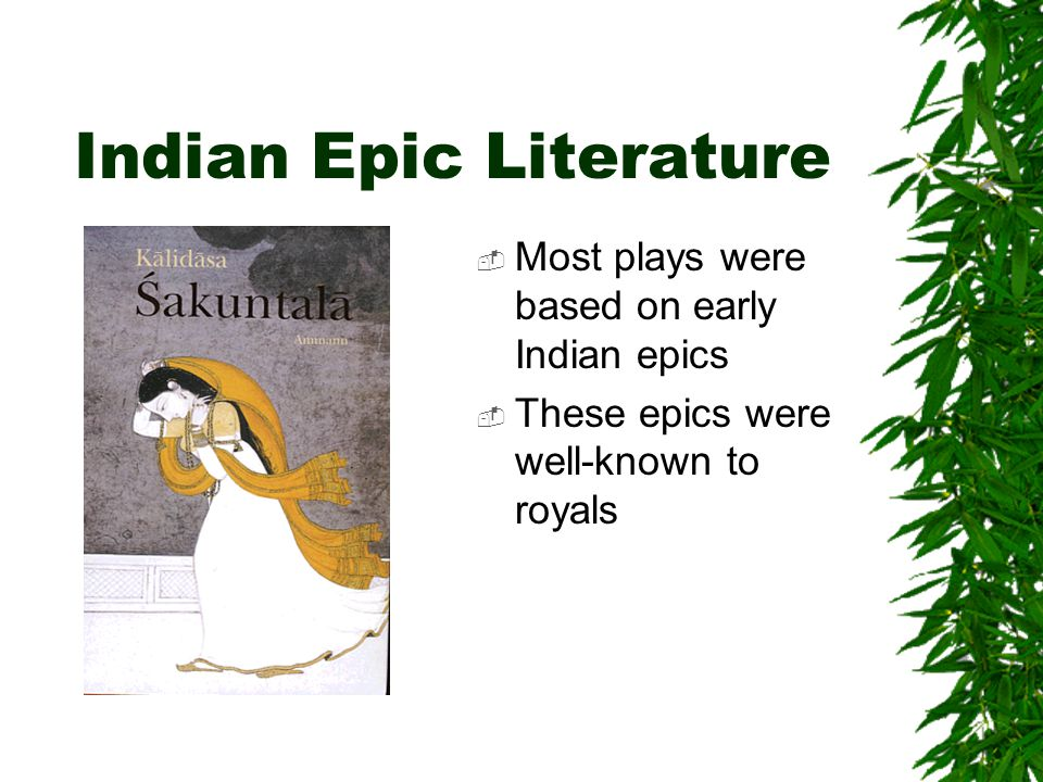 Indian Epic Literature  Most plays were based on early Indian epics  These epics were well-known to royals