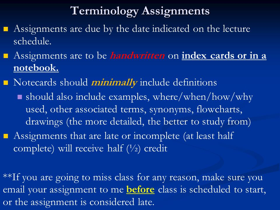 Terminology Assignments Assignments are due by the date indicated on the lecture schedule.