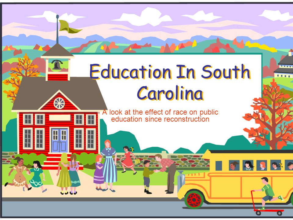 Introduction  The following presentation shows the progression of education in South Carolina from the end of reconstruction to present day.