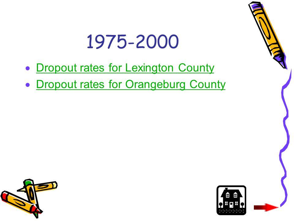 1975-2000  Dropout rates for Lexington County Dropout rates for Lexington County  Dropout rates for Orangeburg County Dropout rates for Orangeburg County