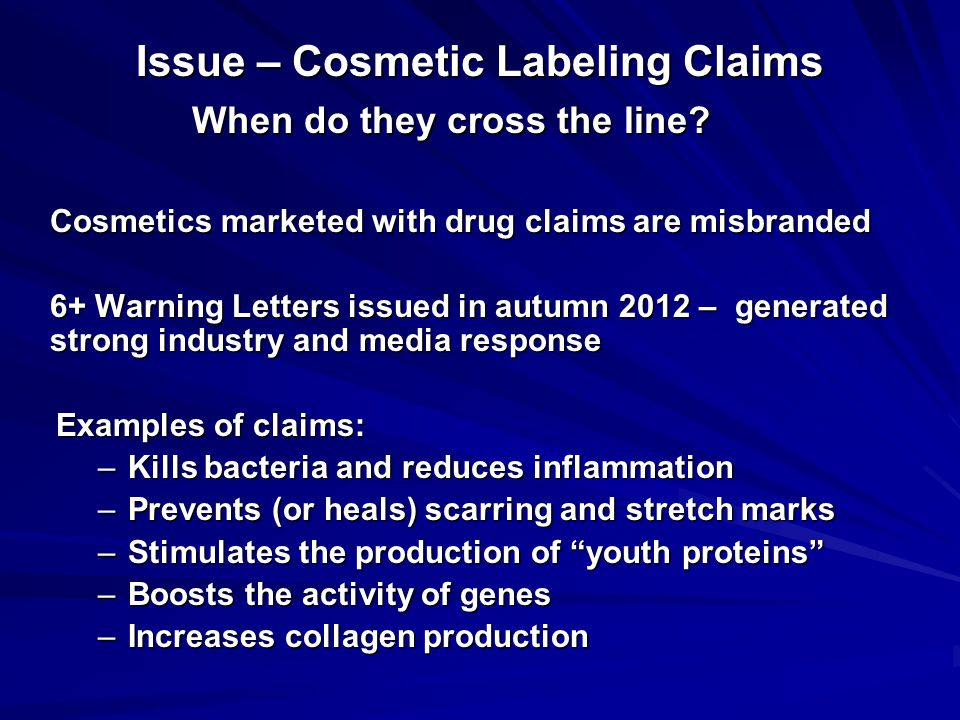 Issue – Cosmetic Labeling Claims When do they cross the line.