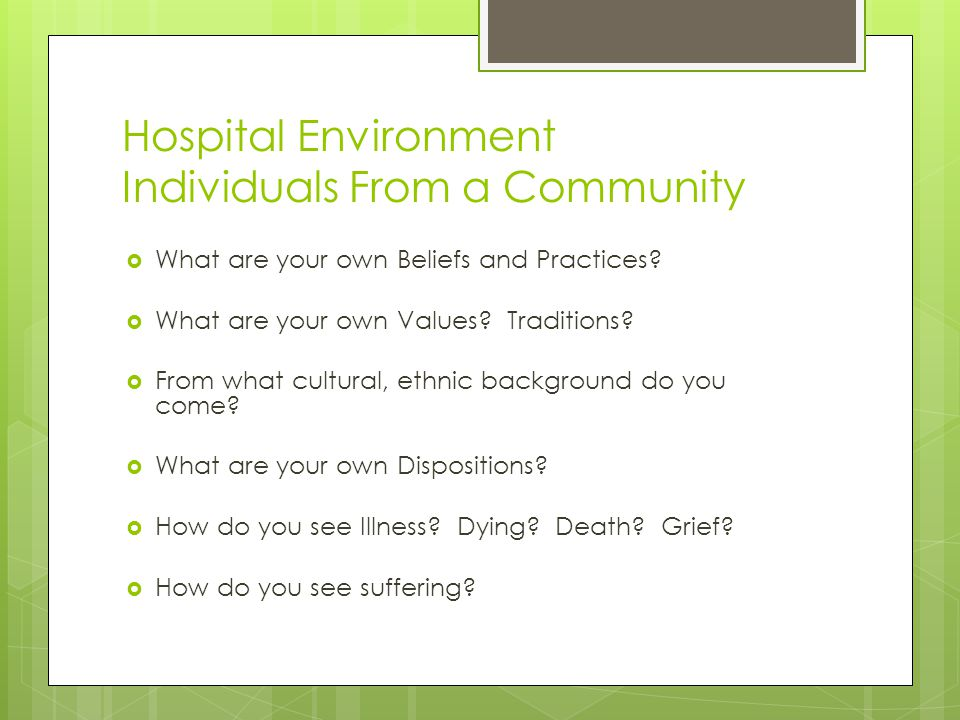 Hospital Environment Individuals From a Community  What are your own Beliefs and Practices.