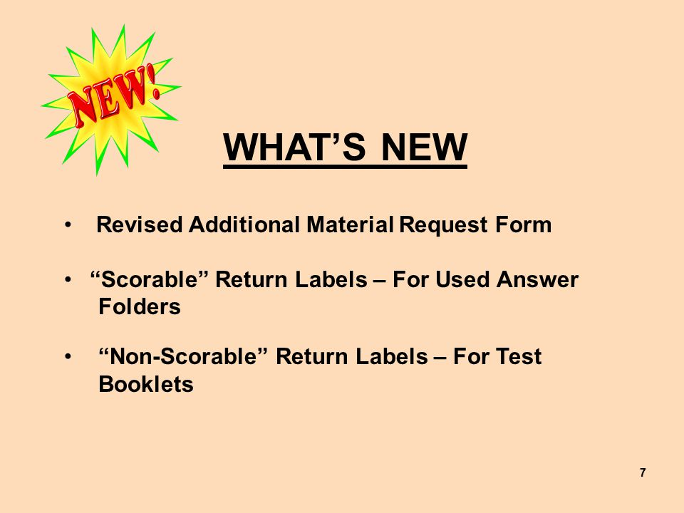 77 WHAT'S NEW Revised Additional Material Request Form Scorable Return Labels – For Used Answer Folders Non-Scorable Return Labels – For Test Booklets