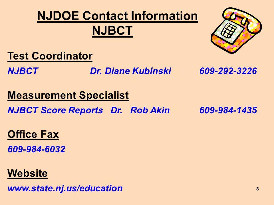 88 Test Coordinator NJBCT Dr. Diane Kubinski609-292-3226 Measurement Specialist NJBCT Score Reports Dr. Rob Akin609-984-1435 Office Fax 609-984-6032 W