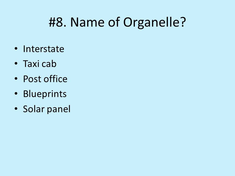 #8. Name of Organelle Interstate Taxi cab Post office Blueprints Solar panel