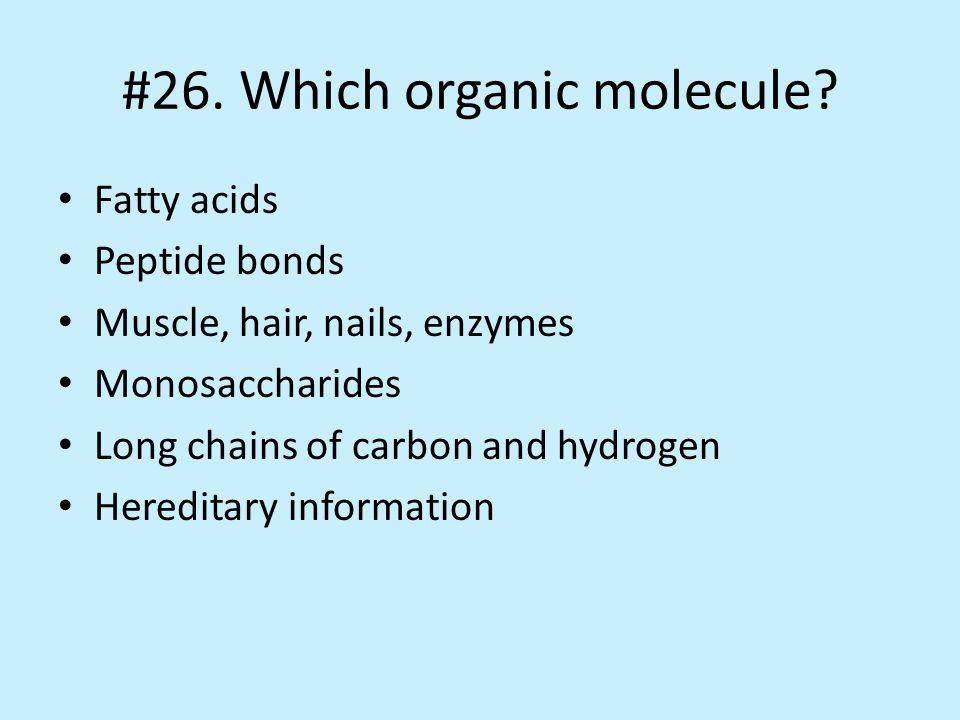 #26. Which organic molecule.