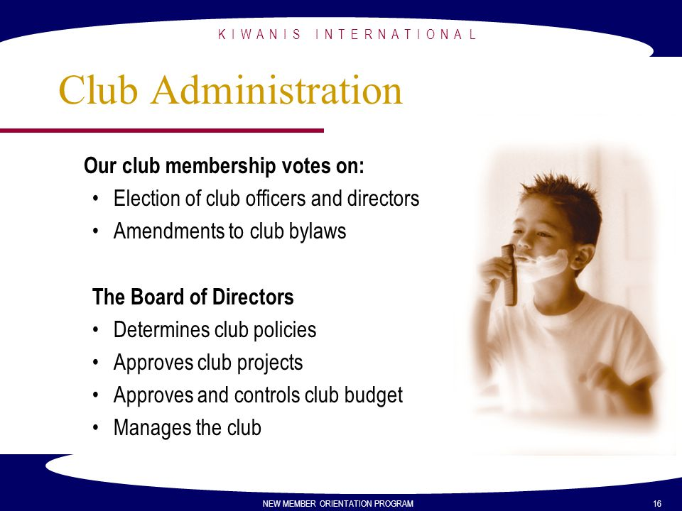 Our club membership votes on: Election of club officers and directors Amendments to club bylaws The Board of Directors Determines club policies Approv