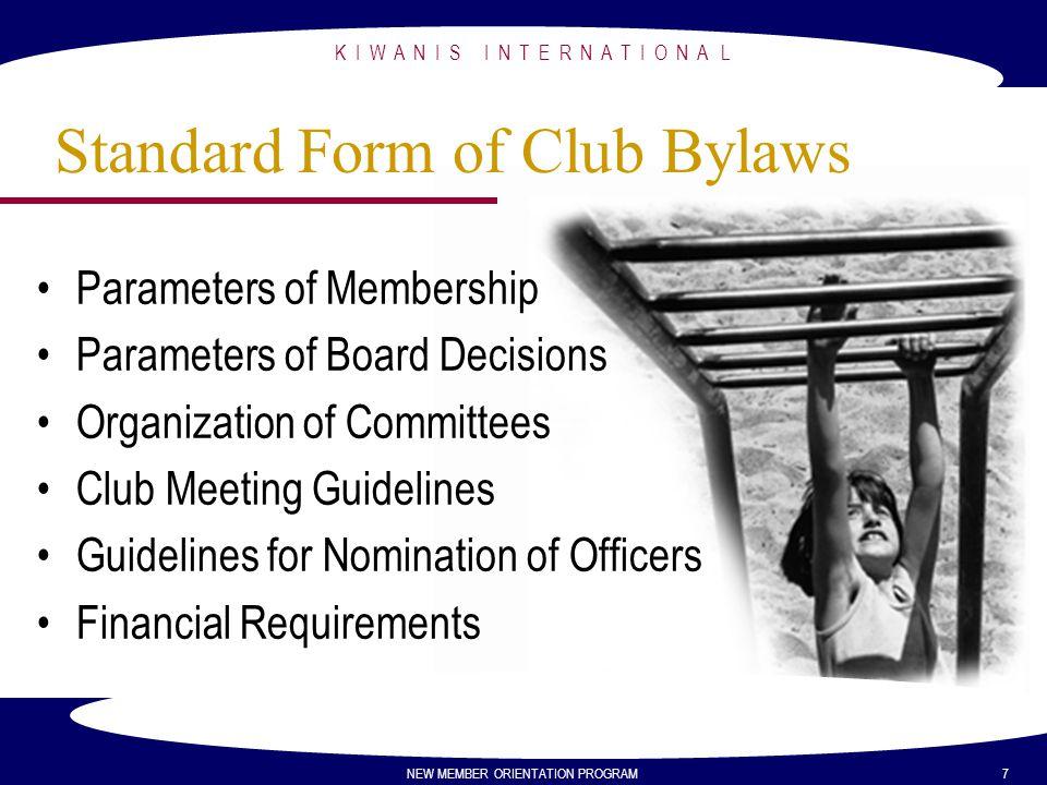 K I W A N I S I N T E R N A T I O N A L NEW MEMBER ORIENTATION PROGRAM 7 Standard Form of Club Bylaws Parameters of Membership Parameters of Board Dec