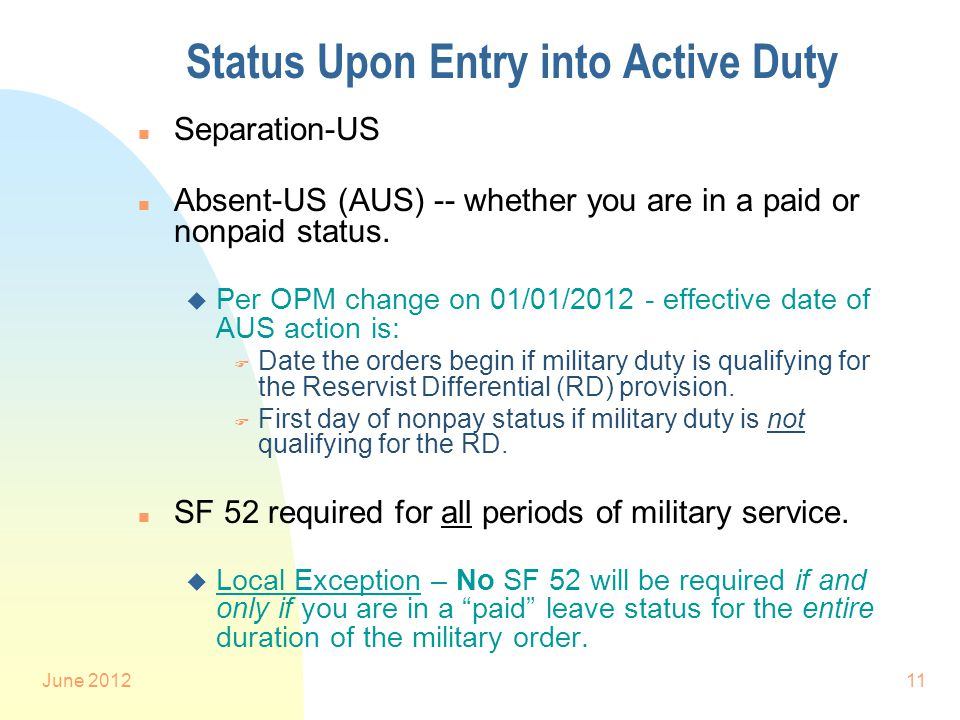 June 201211 Status Upon Entry into Active Duty n Separation-US n Absent-US (AUS) -- whether you are in a paid or nonpaid status.