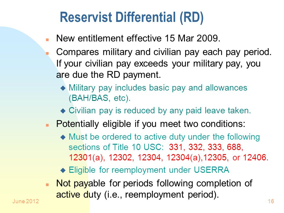June 201216 Reservist Differential (RD) n New entitlement effective 15 Mar 2009.