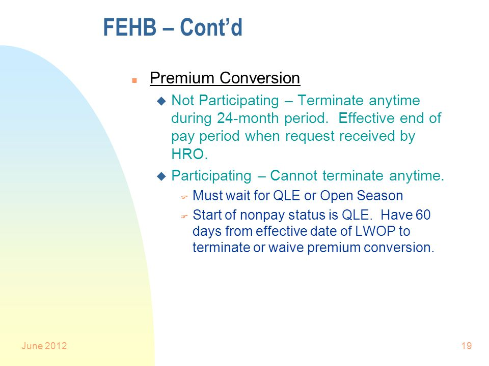 June 201219 FEHB – Cont'd n Premium Conversion u Not Participating – Terminate anytime during 24-month period.