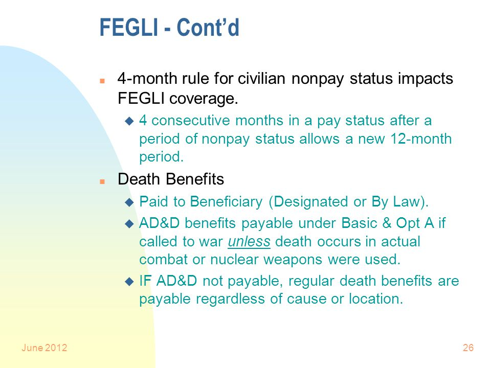 June 201226 FEGLI - Cont'd n 4-month rule for civilian nonpay status impacts FEGLI coverage.