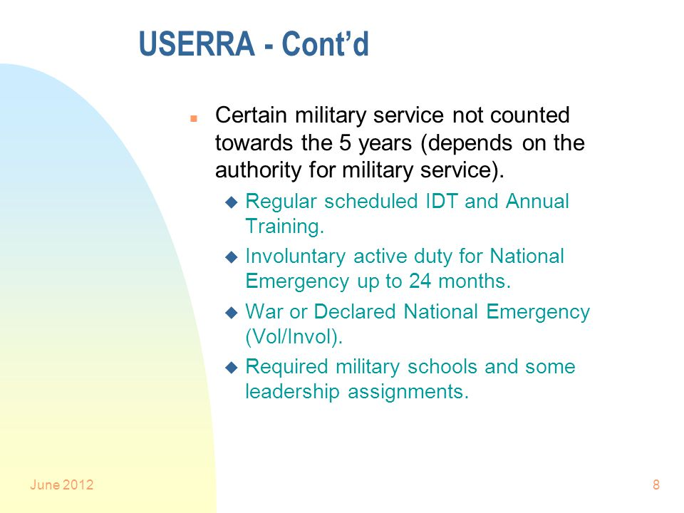 June 20128 USERRA - Cont'd n Certain military service not counted towards the 5 years (depends on the authority for military service).