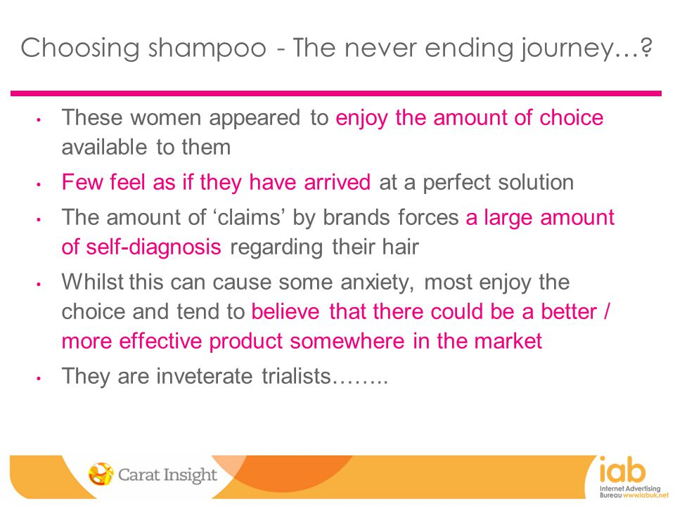 Choosing shampoo - The never ending journey…? These women appeared to enjoy the amount of choice available to them Few feel as if they have arrived at