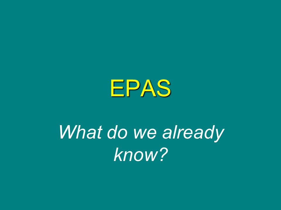 EPAS What do we already know