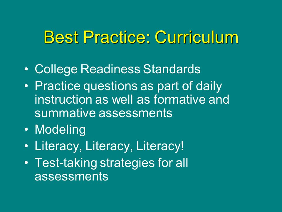 Best Practice: Curriculum College Readiness Standards Practice questions as part of daily instruction as well as formative and summative assessments Modeling Literacy, Literacy, Literacy.