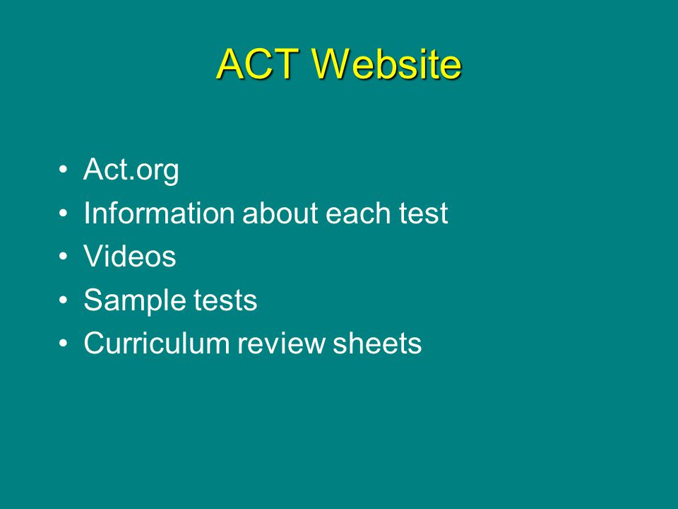 ACT Website Act.org Information about each test Videos Sample tests Curriculum review sheets