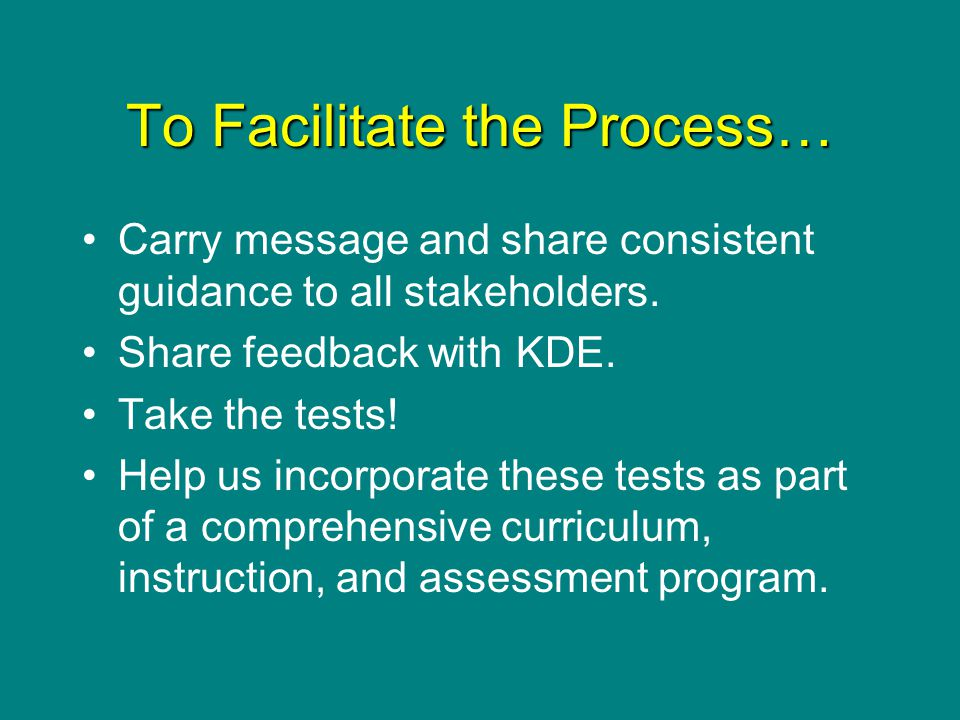 To Facilitate the Process… Carry message and share consistent guidance to all stakeholders. Share feedback with KDE. Take the tests! Help us incorpora
