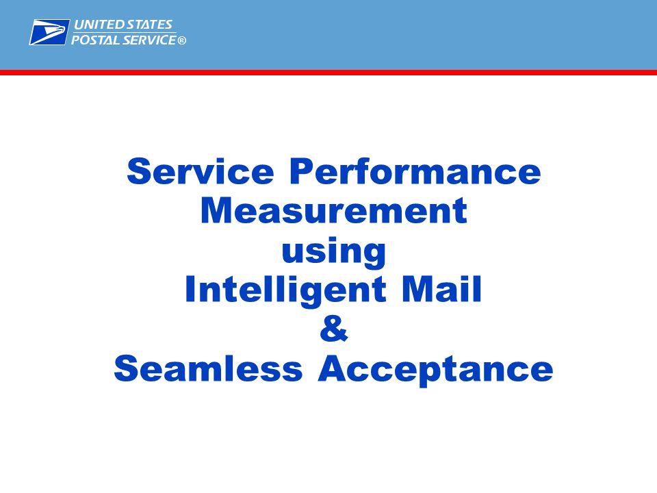 ® Service Performance Measurement using Intelligent Mail & Seamless Acceptance