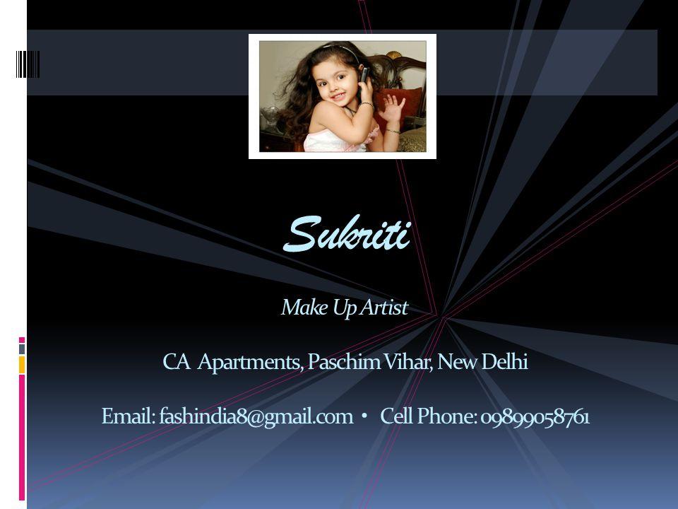 Sukriti Make Up Artist CA Apartments, Paschim Vihar, New Delhi Email: fashindia8@gmail.com Cell Phone: 09899058761