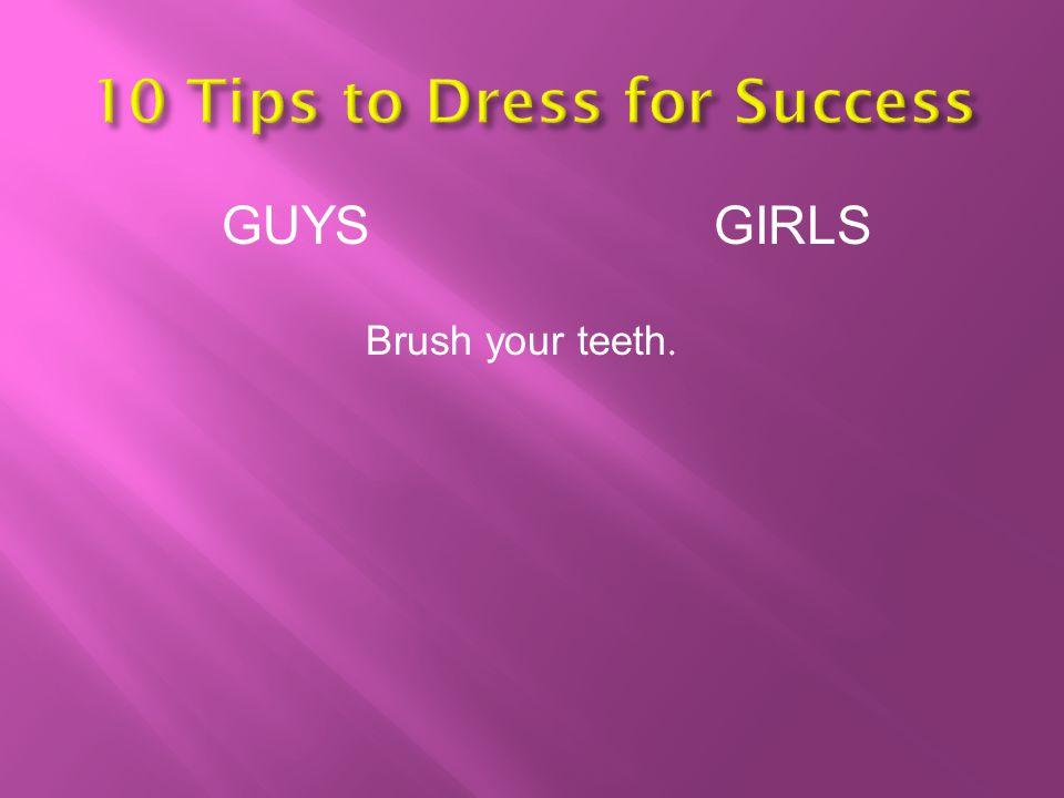GUYSGIRLS Brush your teeth.