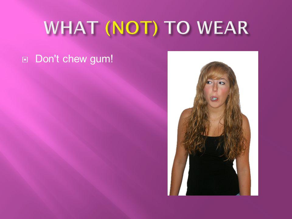  Don t chew gum!