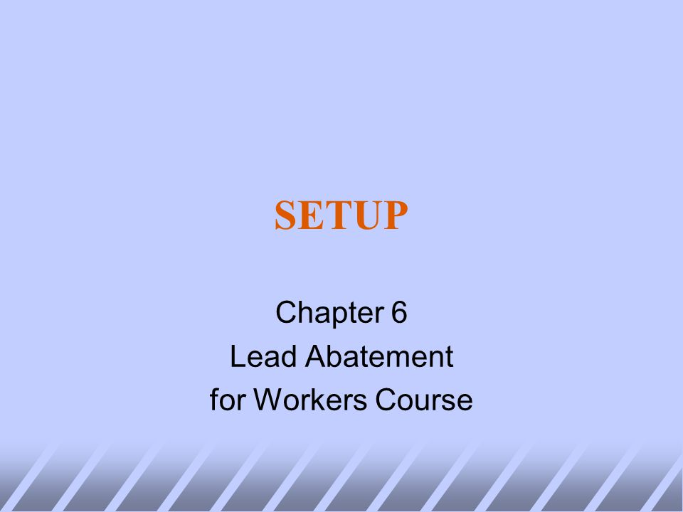 SETUP Chapter 6 Lead Abatement for Workers Course