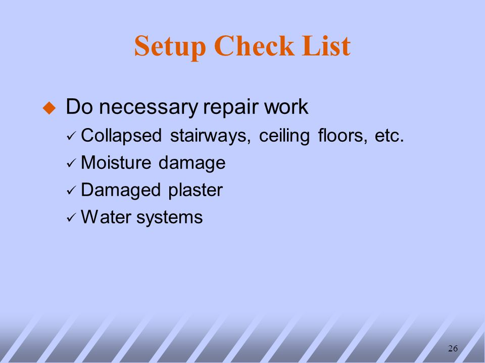 Setup Check List u Do necessary repair work ü Collapsed stairways, ceiling floors, etc.