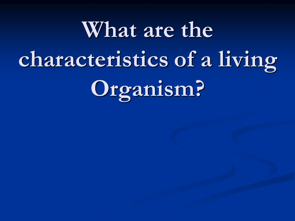 What are the characteristics of a living Organism