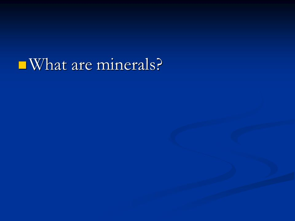 What are minerals What are minerals