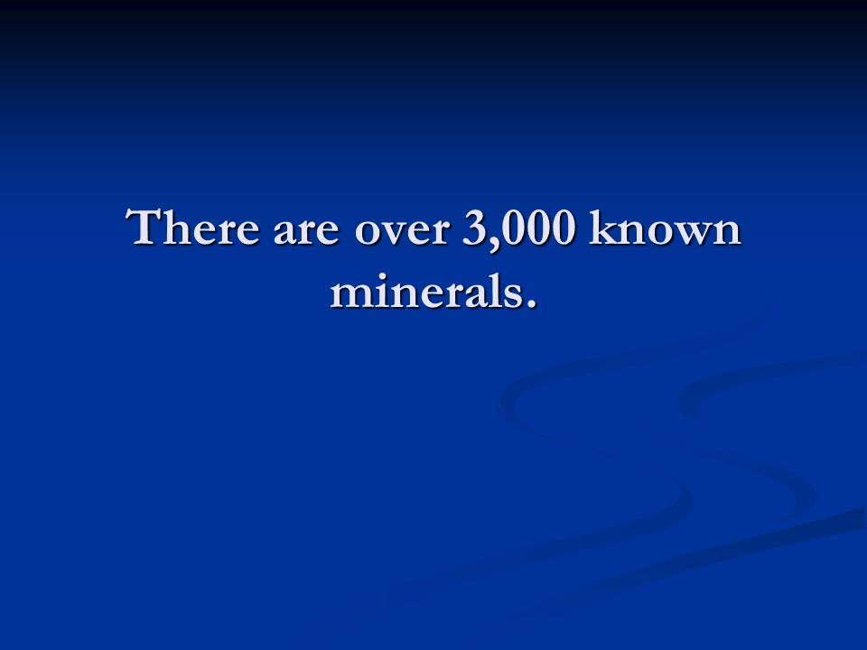 There are over 3,000 known minerals.