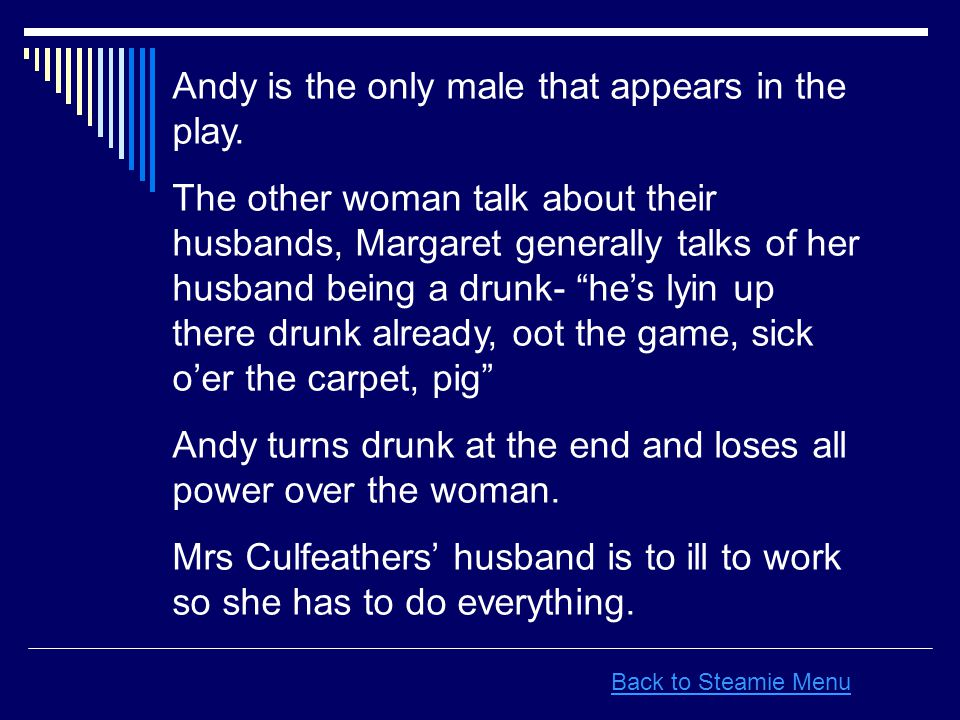 Andy is the only male that appears in the play.