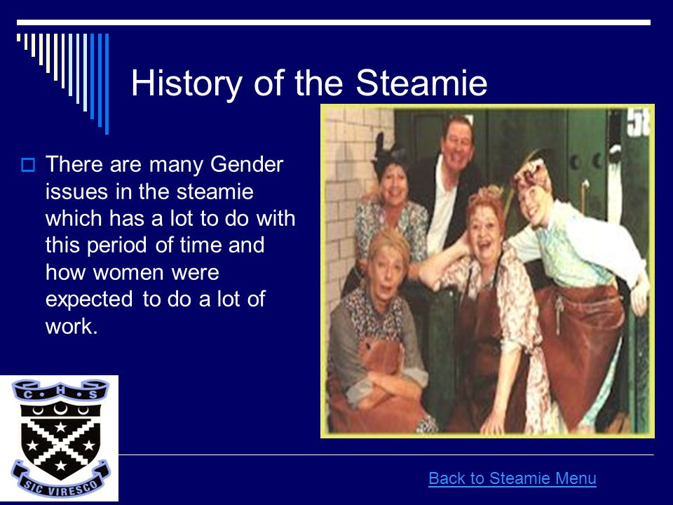 History of the Steamie  There are many Gender issues in the steamie which has a lot to do with this period of time and how women were expected to do a lot of work.