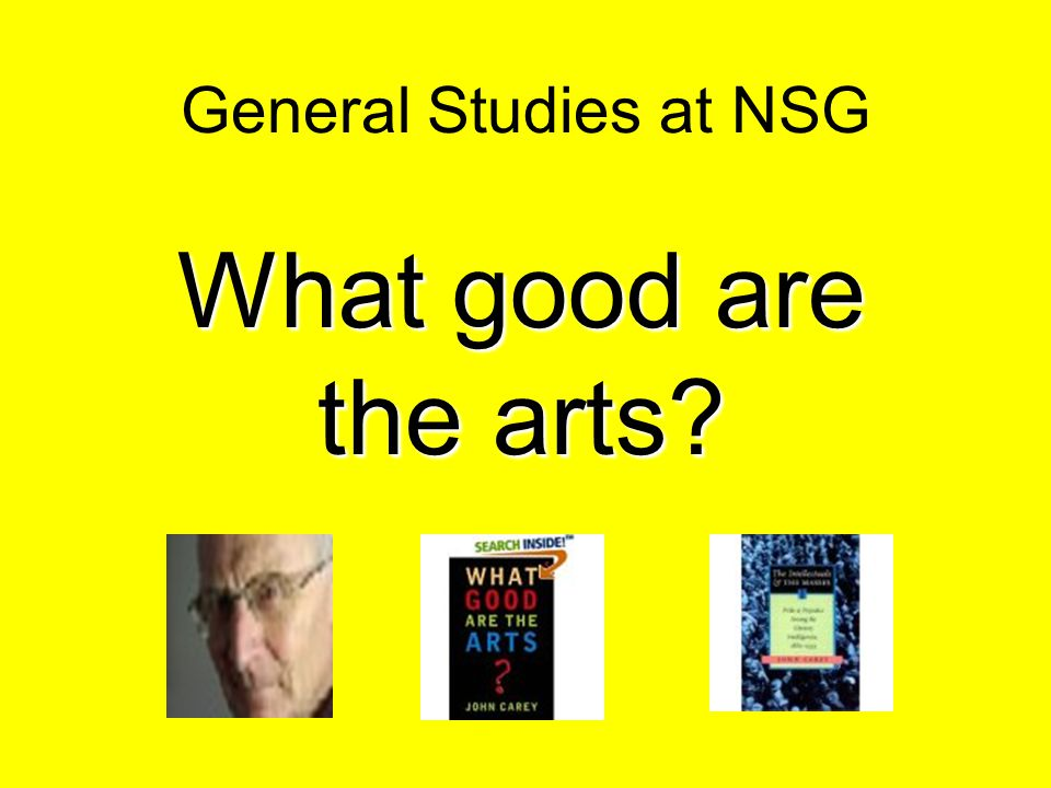 General Studies at NSG What good are the arts?