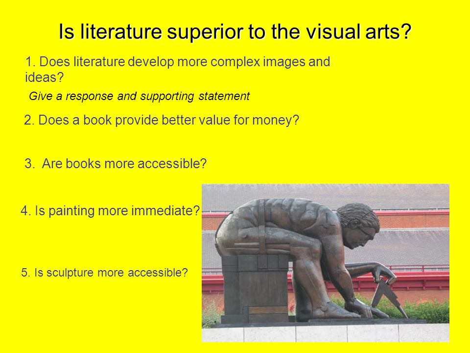Is literature superior to the visual arts. 1.