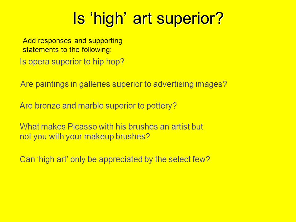 Is 'high' art superior. Is opera superior to hip hop.