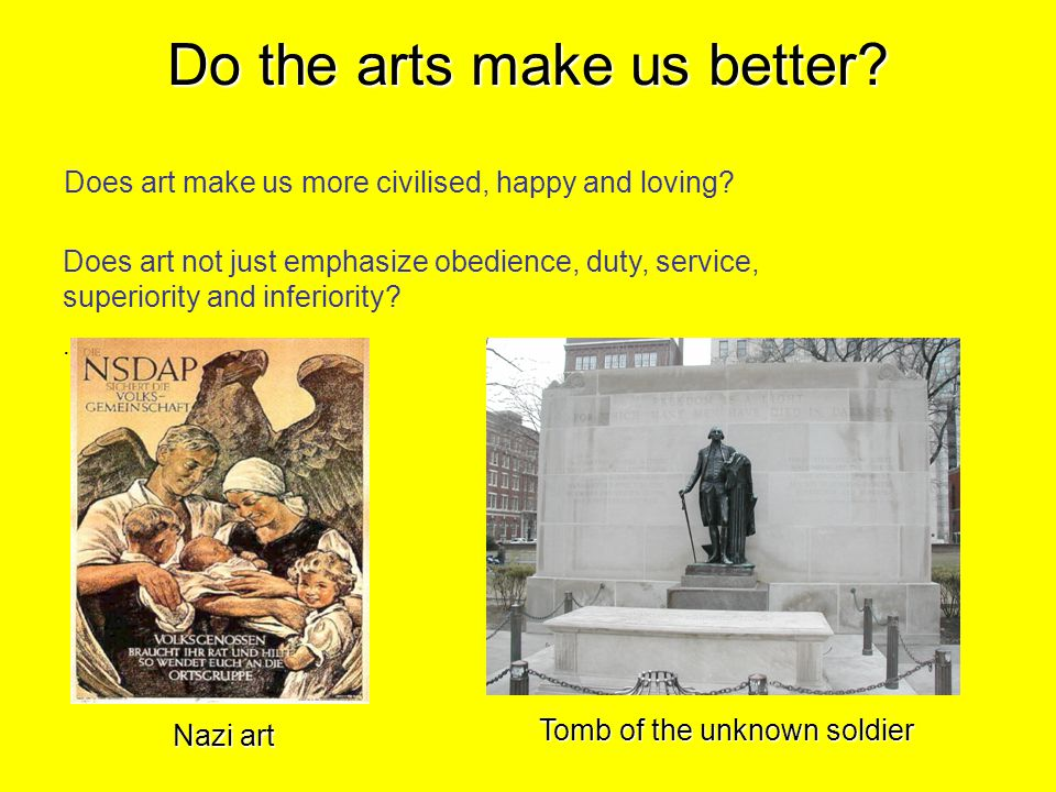 Do the arts make us better. Does art make us more civilised, happy and loving.