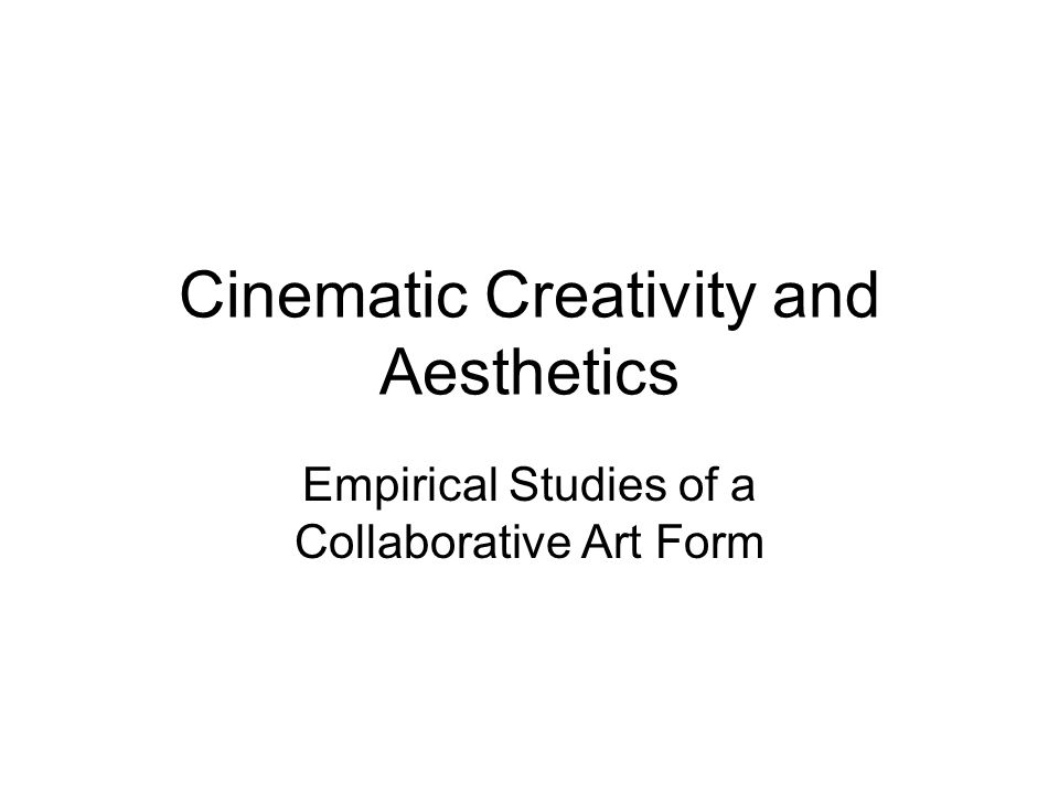 Cinematic Creativity and Aesthetics Empirical Studies of a Collaborative Art Form