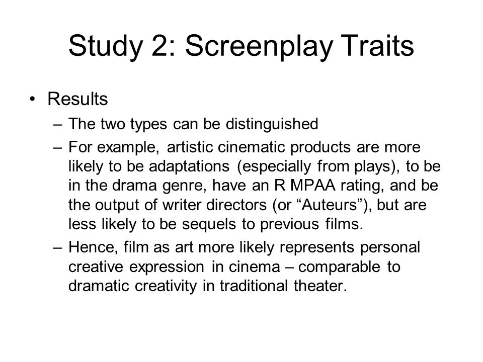 Study 2: Screenplay Traits Results –The two types can be distinguished –For example, artistic cinematic products are more likely to be adaptations (es