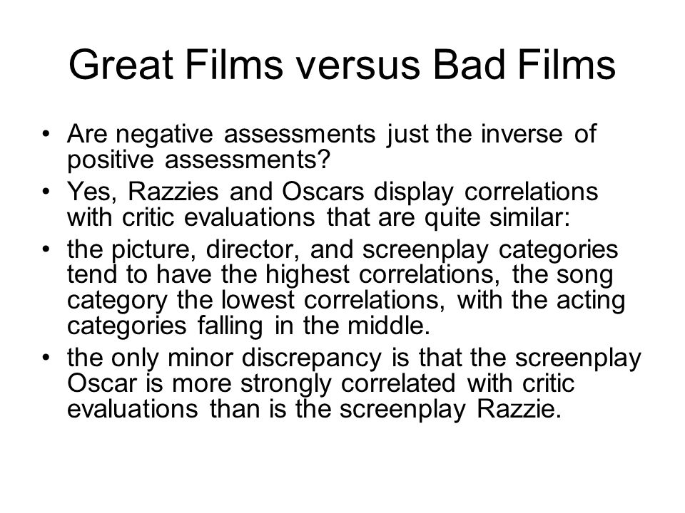 Great Films versus Bad Films Are negative assessments just the inverse of positive assessments? Yes, Razzies and Oscars display correlations with crit