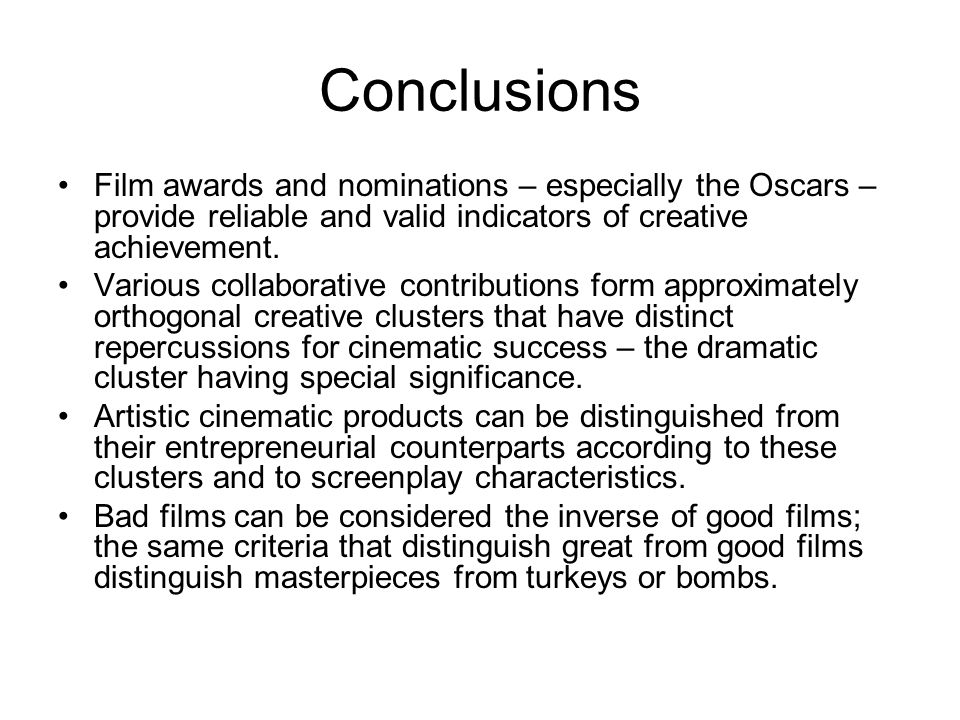 Conclusions Film awards and nominations – especially the Oscars – provide reliable and valid indicators of creative achievement. Various collaborative