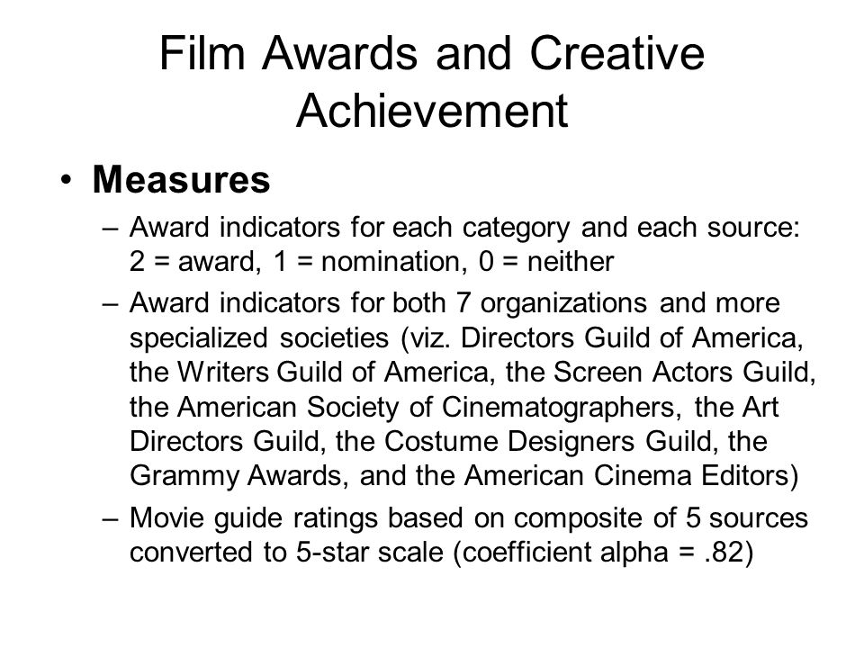Film Awards and Creative Achievement Measures –Award indicators for each category and each source: 2 = award, 1 = nomination, 0 = neither –Award indic