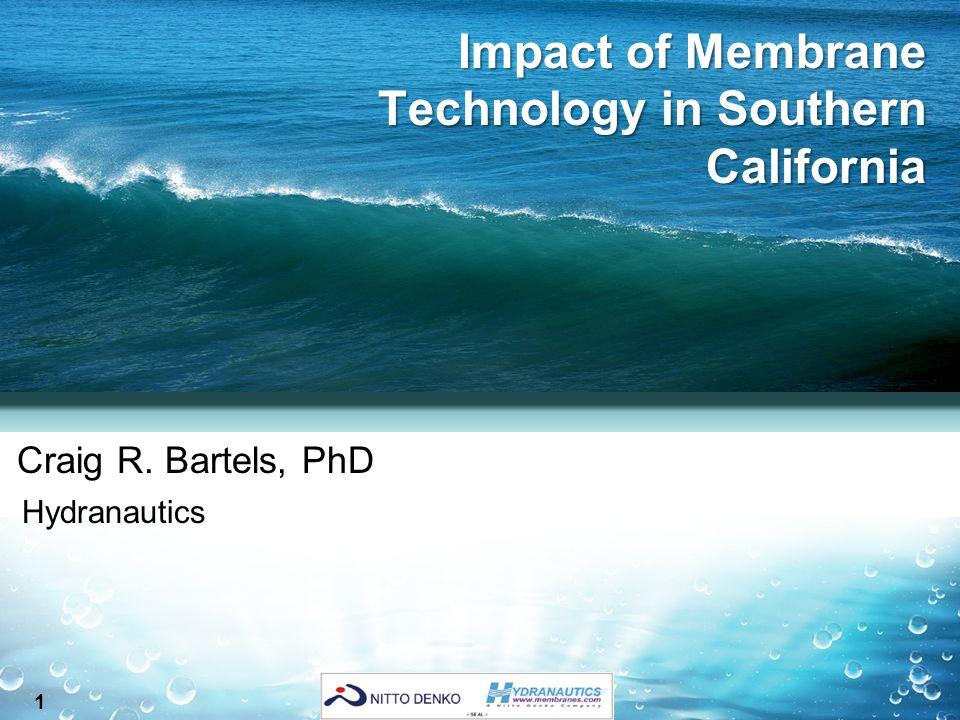 1 Impact of Membrane Technology in Southern California Craig R. Bartels, PhD Hydranautics