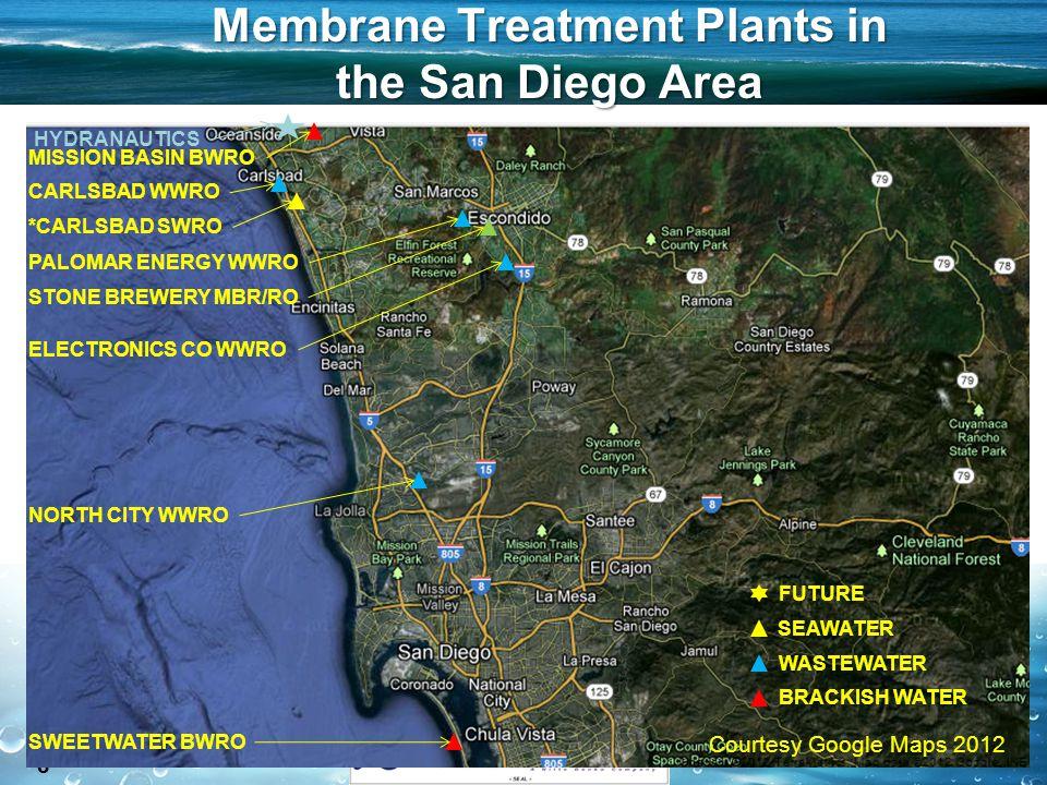8 Membrane Treatment Plants in the San Diego Area Courtesy Google Maps 2012 SWEETWATER BWRO NORTH CITY WWRO *CARLSBAD SWRO MISSION BASIN BWRO STONE BREWERY MBR/RO CARLSBAD WWRO PALOMAR ENERGY WWRO ELECTRONICS CO WWRO HYDRANAUTICS SEAWATER WASTEWATER BRACKISH WATER FUTURE