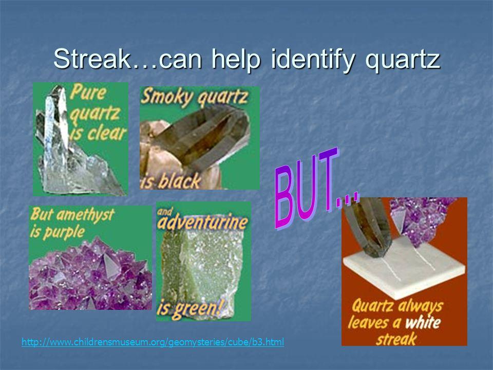 Streak…can help identify quartz http://www.childrensmuseum.org/geomysteries/cube/b3.html