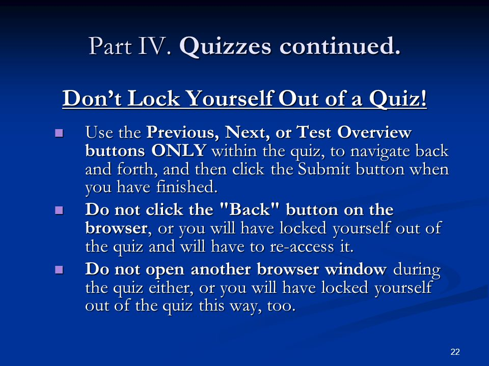 Part IV.Quizzes continued. Don't Lock Yourself Out of a Quiz.